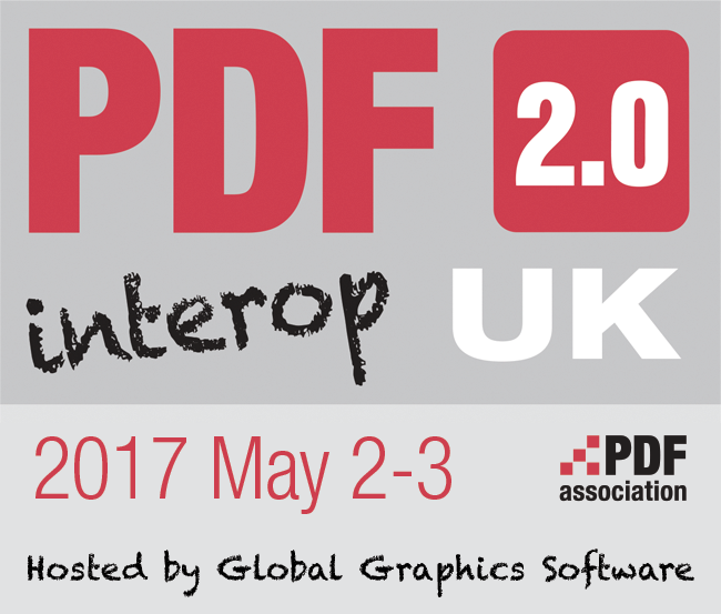 PDF 2.0 interop UK, 2017 May 2-3, hosted by Global Graphics